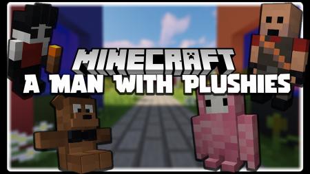 Скачать A Man With Plushies для Minecraft 1.16.4